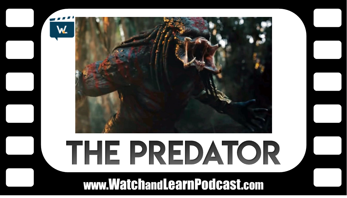 The Predator 2018 Watch and Learn Podcast